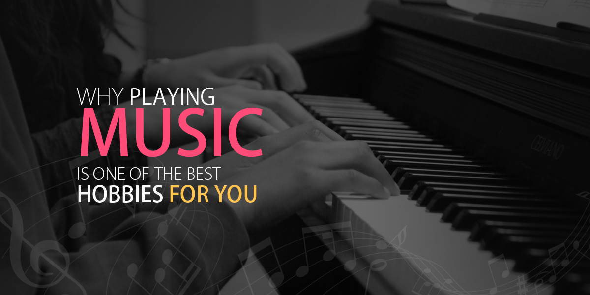 Playing Music is One of the Best Hobbies for You