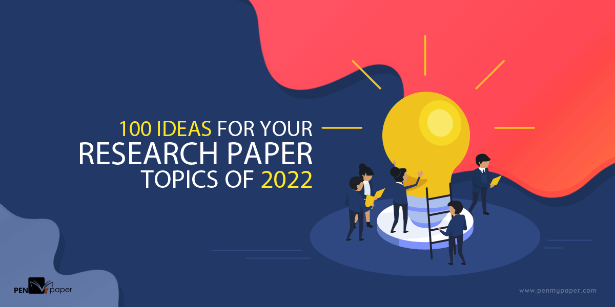 100 Ideas for Your Research Paper Topics of 2019